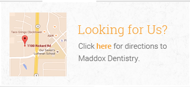 Click here for directions to Maddox Dentistry